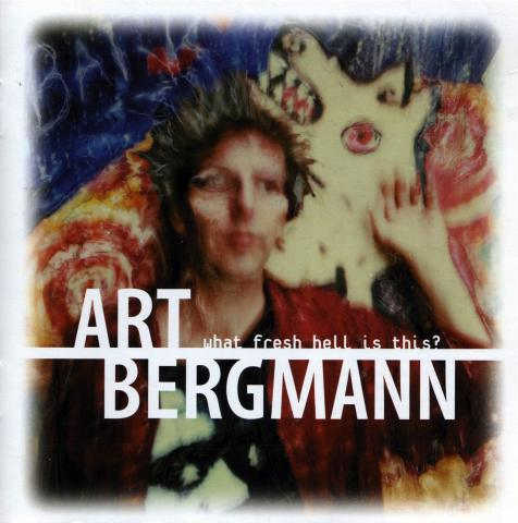 Art Bergmann - What Fresh Hell Is This